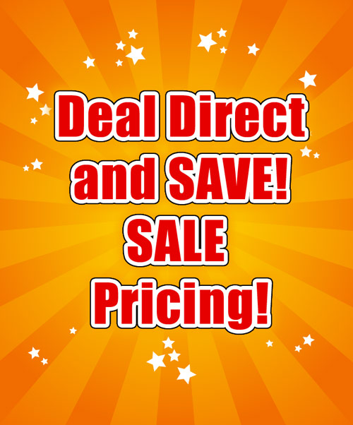Deal Direct and SAVE! Internet SALE Pricing!
